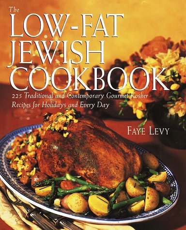The Low-Fat Jewish Cookbook: 225 Traditional and Contemporary Gourmet Kosher Recipes for Holidays and Every Day by Faye Levy