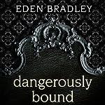 Dangerously Bound: Dangerous, Book 1 | Eden Bradley