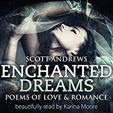 Enchanted Dreams: Poems Of Love & Romance (       UNABRIDGED) by Scott Andrews Narrated by Karina Moore