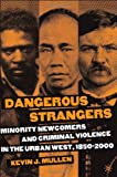 Dangerous Strangers: Minority Newcomers and Criminal Violence in the Urban West, 1850-2000 (1403969787) by Kevin J. Mullen