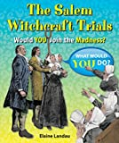 The Salem Witchcraft Trials: Would You Join the Madness? (What Would You Do?)