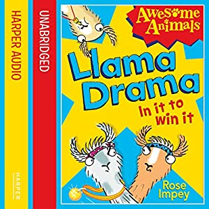 Llama Drama: In It to Win It! (Awesome Animals) | [Rose Impey]