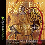 Mystery Babylon: Unlocking the Bible's Greatest Prophetic Mystery | Joel Richardson