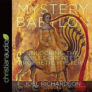 Mystery Babylon: Unlocking the Bible's Greatest Prophetic Mystery Hörbuch von Joel Richardson Gesprochen von: Joe Geoffrey
