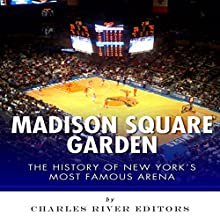 Madison Square Garden: The History of New York City's Most Famous Arena (       UNABRIDGED) by Charles River Editors Narrated by Todd Mansfield