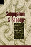 img - for Subjugation and Bondage: Critical Essays on Slavery and Social Philosophy book / textbook / text book