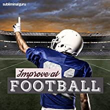 Improve at Football: Enjoy Fabulous Football Skills with Subliminal Messages  by Subliminal Guru Narrated by Subliminal Guru