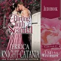 Flirting with Scandal: A Danby Regency Novella Audiobook by Jerrica Knight-Catania Narrated by Verona Westbrook