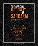 The Official Dictionary of Sarcasm: A Lexicon for Those of Us Who Are Better and Smarter Than the Re