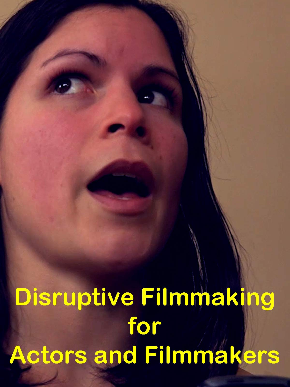 Disruptive Filmmaking for Actors and Filmmakers on Amazon Prime Video UK