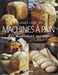 Le grand livre des machines � pain :...