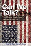 Can We Talk?: The Rise of Rude, Nasty, Stubborn Politics