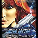 Perfect Dark: Initial Vector (       UNABRIDGED) by Greg Rucka Narrated by Orlagh Cassidy, Scott Sowers