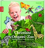 Christians Origami-Zoo: Papierfaltspaß mit Giraffe, Löwe & Co.