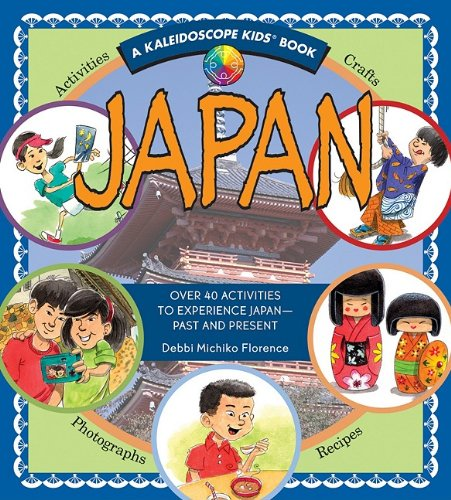 Japan: Over 40 Activities to Experience Japan - Past and Present (Kaleidoscope Kids) (A Kaleidoscope Kids Book)