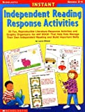 Instant Independent Reading Response Activities: 50 Fun, Reproducible Literature-Response Activities and Graphic Organizers-for ANY BOOK-That Help Kids Manage Their Own Independent Reading and Build Important Skills