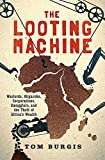 The Looting Machine: Warlords, Oligarchs, Corporations, Smugglers, and the Theft of Africa