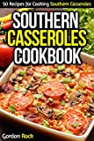 Southern Casseroles Cookbook: 50 Recipes for Cooking Southern Casseroles
