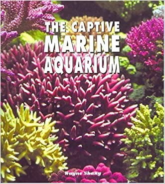 The Captive Marine Aquarium: A Colorful Photographic Resource for the Aquarist, Special Edition