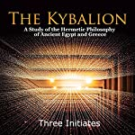 The Kybalion: A Study of the Hermetic Philosophy of Ancient Egypt and Greece |  Three Initiates