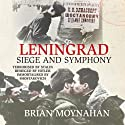 Leningrad: Siege and Symphony (       UNABRIDGED) by Brian Moynahan Narrated by Jamie Parker