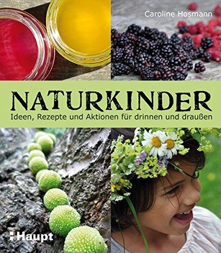 naturkinder-ideen-rezepte-und-aktionen-fur-drinnen-und-draussen