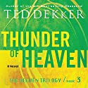Thunder of Heaven: The Heaven Trilogy, Book 3 Audiobook by Ted Dekker Narrated by Tim Gregory