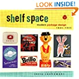 Shelf Space: Modern Package Design 1945-1965