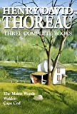 Henry David Thoreau: Three Complete Books: The Maine Woods, Walden, Cape Cod