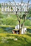 Henry David Thoreau: Three Complete Books: The Maine Woods, Walden, Cape Cod