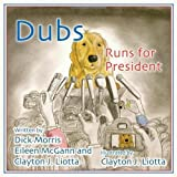 Dubs Runs for President by Dick Morris, McGann, Eileen, Liotta, Clayton (2012) Hardcover