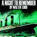 A Night to Remember (       UNABRIDGED) by Walter Lord Narrated by Fred Williams