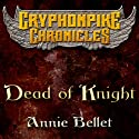 Dead of Knight: Gryphonpike Chronicles (       UNABRIDGED) by Annie Bellet Narrated by Christine Padovan