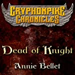 Dead of Knight: Gryphonpike Chronicles | Annie Bellet