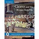 Cicero and the Roman Republic (Greece and Rome: Texts and Contexts)