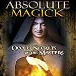 Absolute Magick: Occult Secrets of the Masters | O. H. Krill