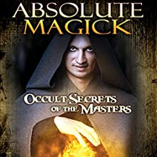 Absolute Magick: Occult Secrets of the Masters  by O. H. Krill Narrated by Philip Gardiner