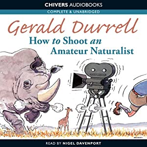 How to Shoot an Amateur Naturalist | [Gerald Durrell]