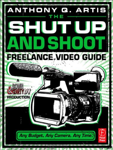 The Shut Up and Shoot Freelance Video Guide: A Down &...