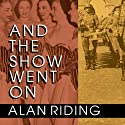 And the Show Went On: Cultural Life in Nazi-Occupied Paris (       UNABRIDGED) by Alan Riding Narrated by Stephen Hoye