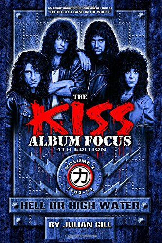 The Kiss Album Focus, Fourth Edition, Volume II: Hell or High Water 1983 - 1996