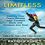 Limitless: Destroy Your Fears, Escape Your Comfort Zone, and Conquer Any Goal | Patrick King