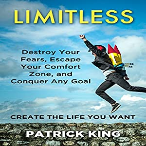 Limitless: Destroy Your Fears, Escape Your Comfort Zone, and Conquer Any Goal Audiobook