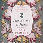 Jane Austen at Home: A Biography | Lucy Worsley
