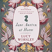 Jane Austen at Home: A Biography Audiobook by Lucy Worsley Narrated by Ruth Redman