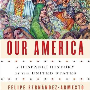 Our America: A Hispanic History of the United States | [Felipe Fernández-Armesto]