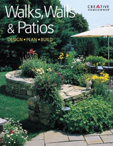 Walks, Walls & Patios: Plan, Design & Build, EDITORS OF CREATIVE HOMEOWNER