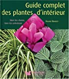 Guide complet des plantes d'intrieur : Bien les choisir, bien les entretenir