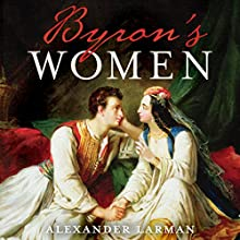 Byron's Women Audiobook by Alexander Larman Narrated by Kris Dyer