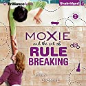 Moxie and the Art of Rule Breaking: A 14-Day Mystery (       UNABRIDGED) by Erin Dionne Narrated by Amy McFadden